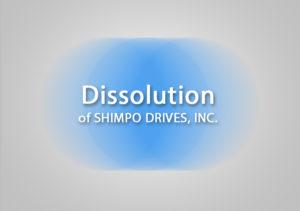 Dissolution of SHIMPO DRIVES, INC.